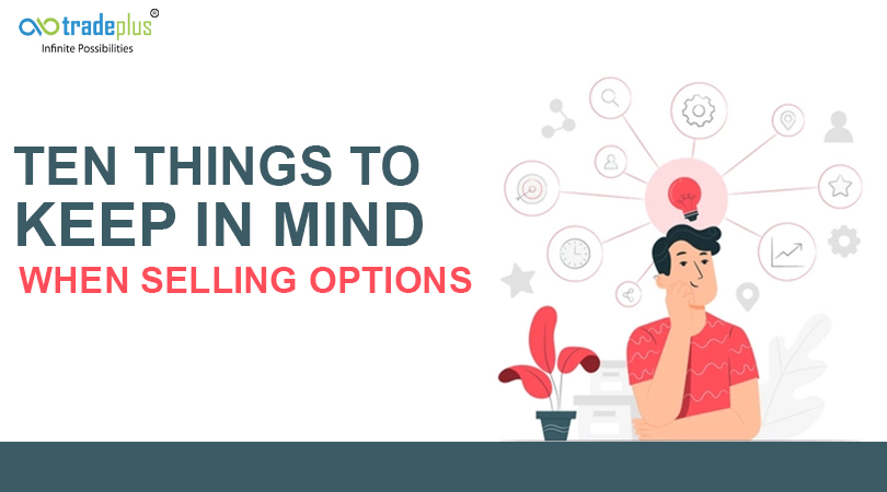TEN THINGS TO KEEP IN MIND WHEN SELLING OPTIONS Ten Things to Keep in Mind When Selling Options