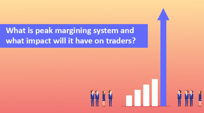 peak What is peak margining system and what impact will it have on traders?